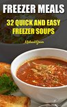 Freezer Meals: 32 Quick And Easy Freezer Soups: (Freezer Recipes, 365 Days of Quick & Easy, Make Ahead, Freezer Meals) (freezer crockpot cookbook,crockpot ... cookbook for two, dump dinners cookbook)