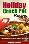 Holiday Crockpot Recipes: Slow Cooker Recipes to Free Up Your Oven and Your Time!