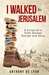 I Walked to Jerusalem: A Pilgrim's Trek Across Europe and Asia