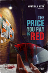 The Price You Pay Is Red (Spindle City Mysteries #2)