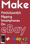 How to make MONEY on eBay Flipping USED & BROKEN SMARTPHONES! HUGE PROFITS, QUICK & EASY! The Complete Step by Step Guide.