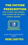 The Fiction Prescription: How to Write and Improve Your Fiction Like the Great Literary Masters