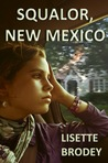 Squalor, New Mexico by Lisette Brodey