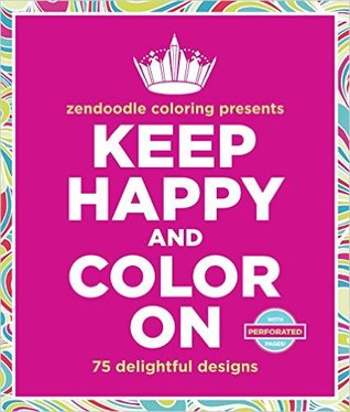 Zendoodle Coloring Presents Keep Happy and Color On: 75 Delightful Designs