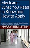 Medicare - What You Need to Know and How to Apply: Everything you need to know about Medicare and how to apply for coverage