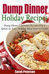 Dump Dinner Holiday Recipes: Dump Dinner Christmas Recipes for a Quick & Easy Meal Start to Finish