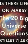 Is There Life On Mars? The 20 Big Universe Questions