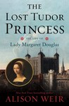 The Lost Tudor Princess: The Life of Margaret Douglas of Scotland