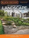 Black & Decker The Complete Guide to Landscape Projects, 2nd ... by Editors of Cool Springs Press