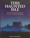 This Haunted Isle: The Ghosts and Legends of Britain's Historic Buildings