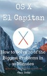 OS X El Capitan: How to Solve 50 of the Biggest Problems in 10 Minutes