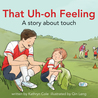 That Uh-oh Feeling: A Story about Touch