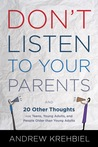 Don't Listen to Your Parents: And 20 Other Thoughts for Teens, Young Adults, and People Older Than Young Adults