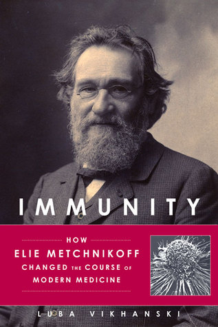 Immunity: How Elie Metchnikoff Changed the Course of Modern Medicine