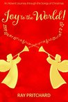 Joy to the World! An Advent Devotional Journey through the Songs of Christmas
