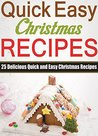 Quick & Easy Christmas Recipes: 25 Delicious Christmas Recipes Easy and Fast to Make!