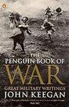 The Penguin Book of War: Great Military Writings