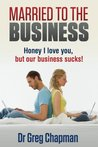Married to the Business by Greg  Chapman