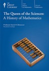 The Queen of the Sciences: A History of Mathematics (Great Courses, #1434)