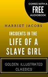 Incidents In The Life Of A Slave Girl: Golden Illustrated Classics (Comes with a Free Audiobook)