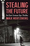 Stealing the Future: An East German Spy Story (East Berlin Series, #1)