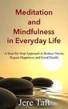 Meditation and Mindfulness in Everyday Life: A Step-By-Step Approach to Reduce Stress, Regain Happiness and Good Health