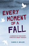 Every Moment of a Fall by Carol E. Miller