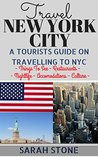 Travel: New York City: A Tourist's Guide on Travelling to New York City; Find the Best Places to See, Things to Do, Nightlife, Restaurants and Accomodations! (Travel Guide, New York City Travel)