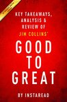 Good to Great: Why Some Companies Make the Leap...And Others Don't by Jim Collins | Key Takeaways, Analysis & Review