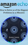 Amazon Echo: How to Solve 50 of the Biggest Problems in 10 Minutes