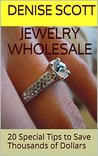 Jewelry Wholesale: 20 Special Tips to Save Thousands of Dollars