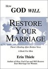 How God Will Restore Your Marriage: There's Healing After Broken Vows