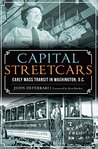 Capital Streetcars: Early Mass Transit in Washington, D.C. (General History)