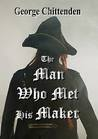 The Man Who Met His Maker by George Chittenden