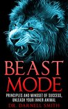 SUCCESS: BEAST MODE PRINCIPLES AND MINDSET OF SUCCESS: UNLEASH YOUR INNER ANIMAL