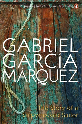 The Story of a Shipwrecked Sailor by Gabriel Garcí­a Márquez