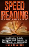 Speed Reading: Speed Reading Guide for Hacking Learning & Strategies for Speed Analysis and Memorization (Education, Tactics, Summary, Guidebook, Learn, Chess, Master, Coding, Visual, Fast)