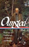 Frederick Law Olmsted: Writings on Landscape, Culture, and Society (Library of America)