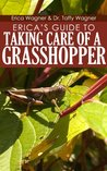 Erica's Guide to Taking Care of a Grasshopper
