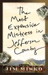 The Most Expensive Mistress in Jefferson County: A Novel: The US Forest Service, Fish and Wildlife, BLM, and Nez Pearce Indian Nation Land Swap Scandal