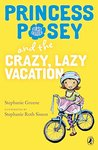 Princess Posey and the Crazy, Lazy Vacation (Princess Posey, First Grader)
