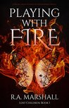 Playing With Fire: A Young Adult Science Fiction / Fantasy Novel (Lost Children Trilogy Book 1)