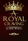 A Royal Craving by Elaine  White