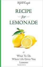 Recipe For Lemonade: What To Do When Life Gives You Lemons