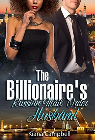 The Billionaire's Russian Mail Order Husband: A BWWM Marriage Romance For Adults