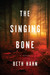 The Singing Bone by Beth  Hahn