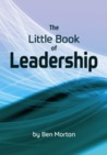 The Little Book of Leadership by Ben Morton
