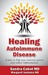 Healing Autoimmune Disease: A Plan to Help Your Immune System and Reduce Inflammation