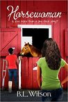 Horsewoman, Is Love More Than a One-trick Pony? by B.L.  Wilson
