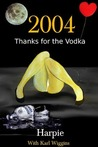2004 - Thanks for the Vodka by Harpie